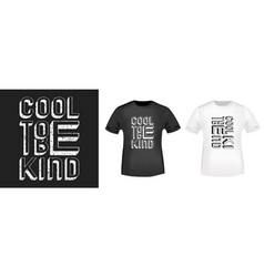 Cool to be kind t-shirt print stamp for tee t vector