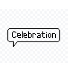 Celebration speech bubble pixel art style vector