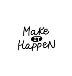 make it happen calligraphy quote lettering vector image