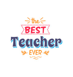 Best teacher ever inscription with doodles vector