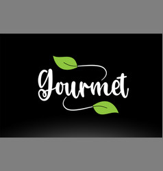 Gourmet word text with green leaf logo icon design vector