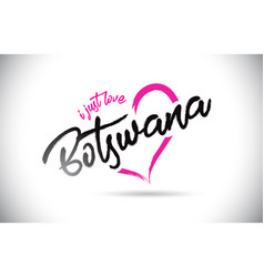 Botswana i just love word text with handwritten vector