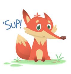 Cute cartoon fox character saying sup vector