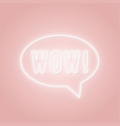 Neon wow sign wow word in a speech bubble vector