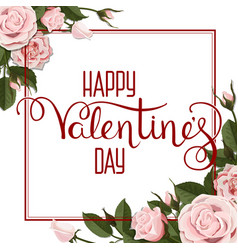 valentines day lettering and white roses flowers vector image