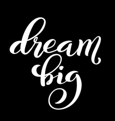 Dream big hand written lettering inspirational vector