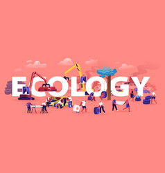 ecology protect concept people using and vector image