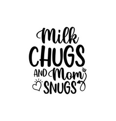 Milk chugs mom snugs - lettering mom lover quote vector