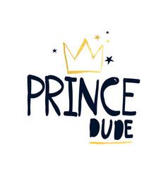 Hand writing prince dudes slogan vector