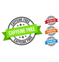 caffeine free stamp round band sign set label vector image