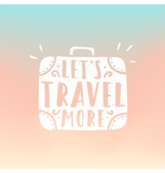 Lets travel more Suitcase vector