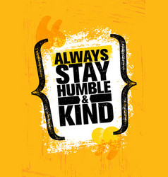 Always stay humble and kind inspiring creative vector