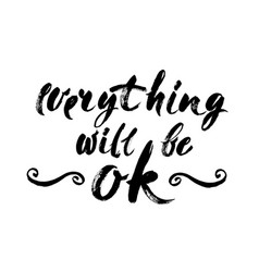 Everything will be ok - fun brush ink inscription vector