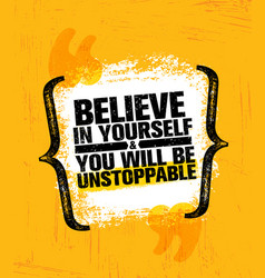 Believe in yourself and you will be unstoppable vector