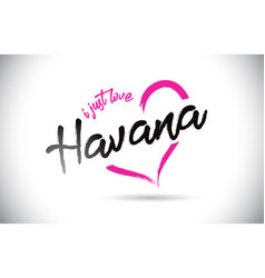 Havana i just love word text with handwritten vector