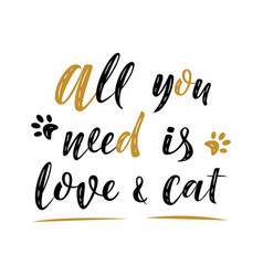 All you need is love cat handwritten sign modern vector
