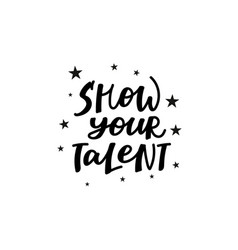Show your talent support calligraphy quote letters vector