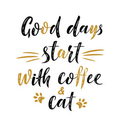 Good days start with coffee and cat handwritten vector