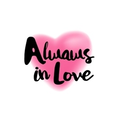 Always in Love lettering on blurry heart vector image vector image
