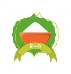 Stevia natural sweetener inside bowl label vector