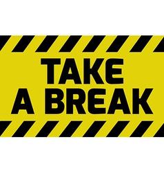 Take a break sign vector image vector image
