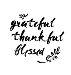 grateful thankful blessed - inspirational vector image
