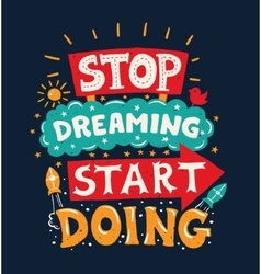 Stop dreaming start doing - motivation quote vector image
