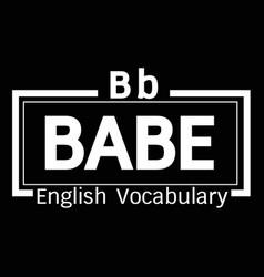 Babe english word vocabulary design vector