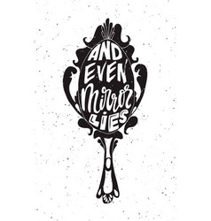 and even mirror lies lettering poster t-shirt vector image