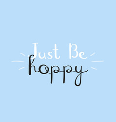 just be happy typography slogan for printing vector image