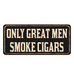 only great men smoke cigars vintage rusty metal vector image