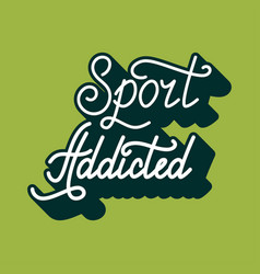 hand drawn retro lettering sport addicted vector image