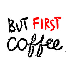But first coffee - hand drawn inscription vector