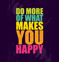 do more of what makes you happy inspiring vector image