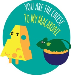 You Are The Cheese vector image