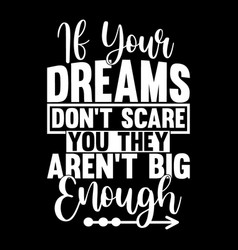 If your dreams dont scare you t shirt design vector