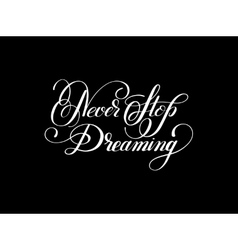 Never stop dreaming Inspirational black text vector