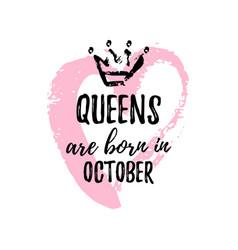 Popular phrase queens are born in october vector