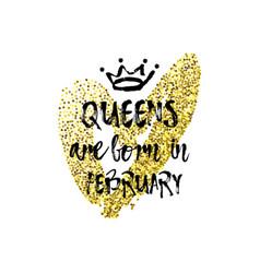 Popular phrase queens are born in february vector