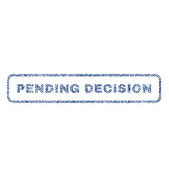 Pending decision textile stamp vector