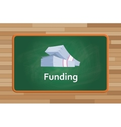 Funding money with cash on front of green board vector
