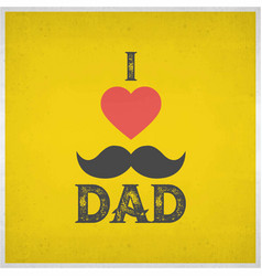 I love dad and red heart shape on yellow grunge vector