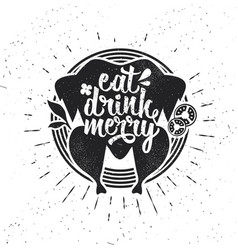 Eat drink and be merry christmas card vector