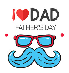 i love dad father day blue glasses mustache back vector image