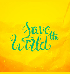 save the world lettering earth day protection vector image