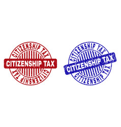 Grunge citizenship tax scratched round watermarks vector