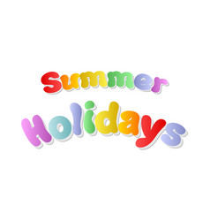 summer holidays color inscription rainbow color vector image