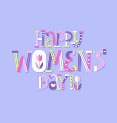 Happy women day nice spring lettering card march 8 vector