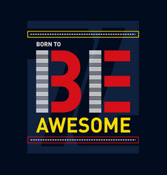 born to be awesome design graphic typography vector image