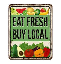 Eat fresh buy local vintage rusty metal sign vector